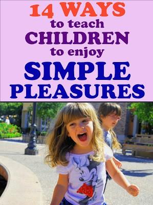 14 Ways to teach Children to Enjoy Simple Pleasures, #parenting