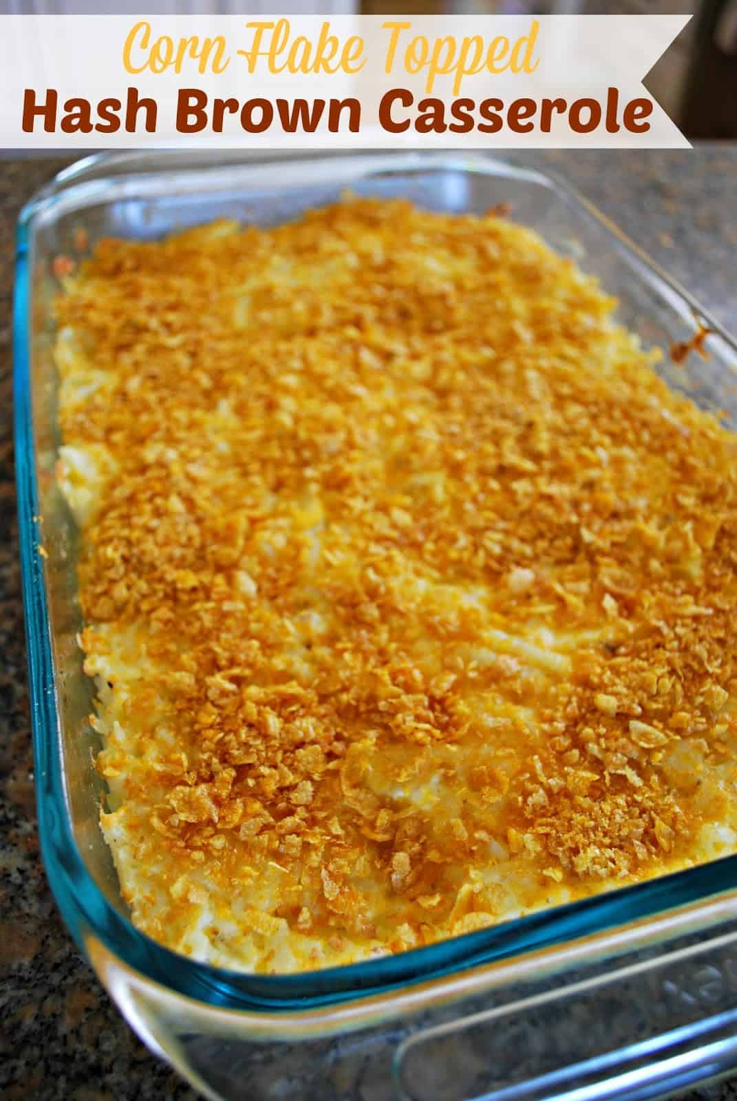Corn Flake Topped Hash Brown Casserole - This dish is perfect for breakfast, brunch or dinner. So cheesy and delicious!