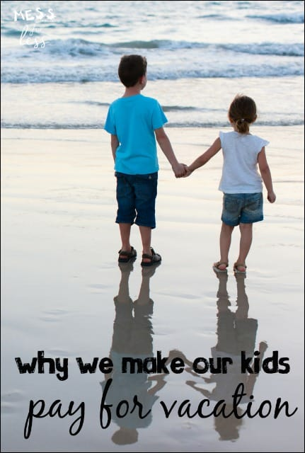 Why we make our kids pay for vacation. Think this is a crazy concept? There are very good reasons to do this. You'll be surprised at the great life and financial lessons kids will learn.