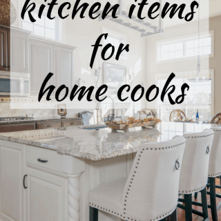 Must Have Kitchen Items for Home Cooks